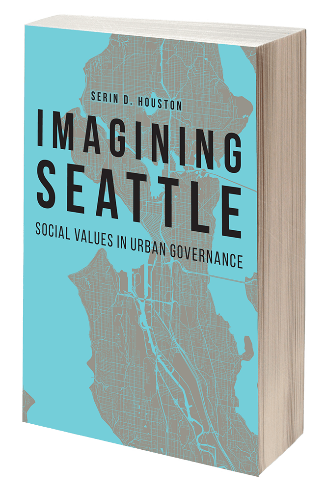 Imagining Seattle: Social Values in Urban Governance by Serin D. Houston